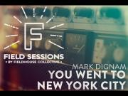 Mark Dignam | You Went To New York City | Field Sessions